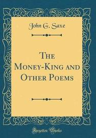 The Money-King and Other Poems (Classic Reprint) by John G. Saxe image