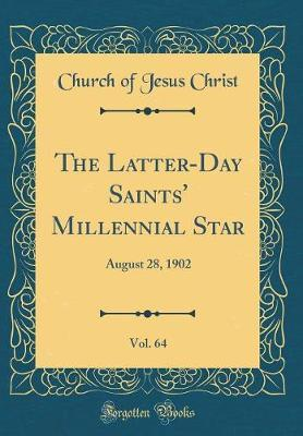 The Latter-Day Saints' Millennial Star, Vol. 64 by Church of Jesus Christ