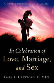 In Celebration of Love, Marriage, and Sex by Gary L. Crawford