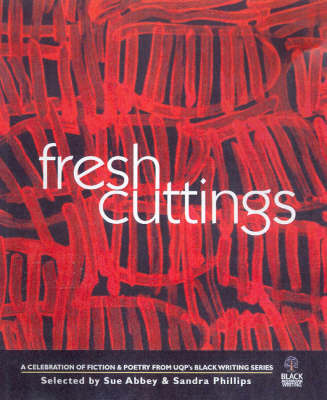 Fresh Cuttings: A Celebration of Fiction and Poetry from Uqp's Black Australian Writing Series