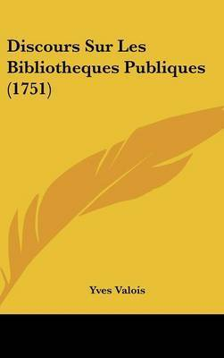 Discours Sur Les Bibliotheques Publiques (1751) by Yves Valois