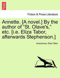 """Annette. [A Novel.] by the Author of """"St. Olave's,"""" Etc. [I.E. Eliza Tabor, Afterwards Stephenson.] by * Anonymous"""