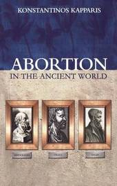 Abortion in the Ancient World by Konstantinos Kapparis