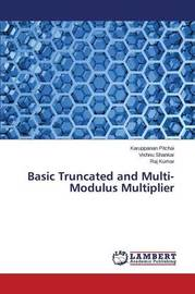 Basic Truncated and Multi-Modulus Multiplier by Pitchai Karuppanan