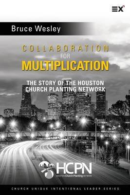 Collaboration for Multiplication: The Story of the Houston Church Planting Network by Bruce Wesley image
