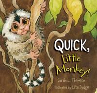 Quick, Little Monkey! by Sarah L Thomson