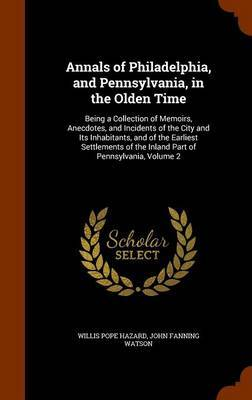 Annals of Philadelphia, and Pennsylvania, in the Olden Time by Willis Pope Hazard