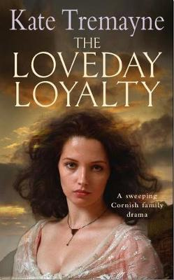 The Loveday Loyalty (Loveday series, Book 7) by Kate Tremayne