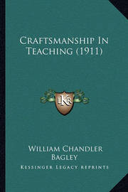 Craftsmanship in Teaching (1911) by William Chandler Bagley