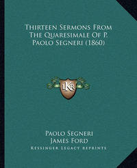 Thirteen Sermons from the Quaresimale of P. Paolo Segneri (1860) by Paolo Segneri