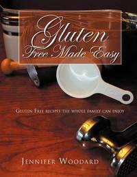 Gluten Free Made Easy by JENNIFER WOODARD