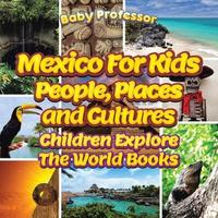 Mexico for Kids: People, Places and Cultures - Children Explore the World Books by Baby Professor image