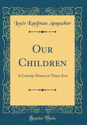 Our Children by Louis Kaufman Anspacher