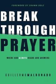 Breakthrough Prayer by Guillermo Maldonado