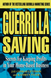 Guerrilla Saving: Secrets for Keeping Profits in Your Home-based Business by Conrad Levinson image