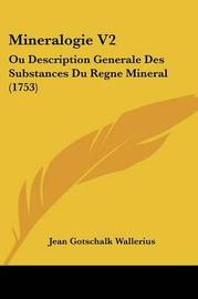 Mineralogie V2: Ou Description Generale Des Substances Du Regne Mineral (1753) by Jean Gotschalk Wallerius image