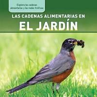 Las Cadenas Alimentarias En El Jardin (Backyard Food Chains) by Katie Kawa