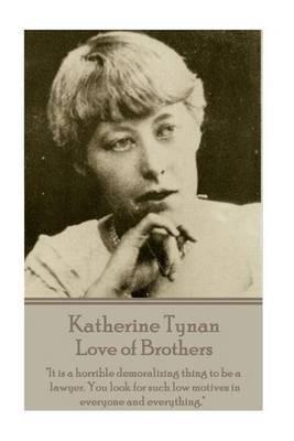Katherine Tynan - Love of Brothers by Katherine Tynan