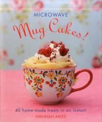 Microwave Mug Cakes! by Hannah Miles