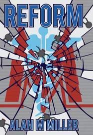 Reform by Alan M Miller
