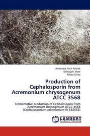 Production of Cephalosporin from Acremonium Chrysogenum Atcc 3568 by Pathak Amrendra Nath