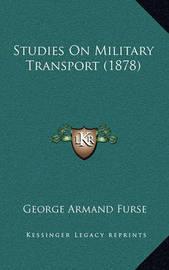 Studies on Military Transport (1878) by George Armand Furse