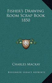 Fisher's Drawing Room Scrap Book 1850 by Charles Mackay