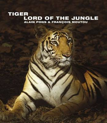 Tiger: Lord of the Jungle by Alain Pons image