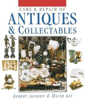 Care & Repair of Antiques & Collectables by Albert Jackson