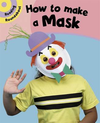 Reading Roundabout: How To Make A Mask by Paul Humphrey