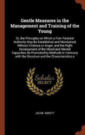 Gentle Measures in the Management and Training of the Young by Jacob Abbott