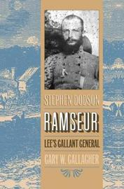Stephen Dodson Ramseur by Gary W Gallagher