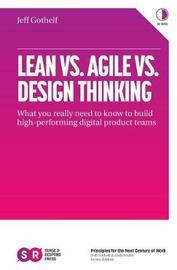 Lean vs. Agile vs. Design Thinking by Jeff Gothelf