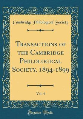 Transactions of the Cambridge Philological Society, 1894-1899, Vol. 4 (Classic Reprint) by Cambridge Philological Society