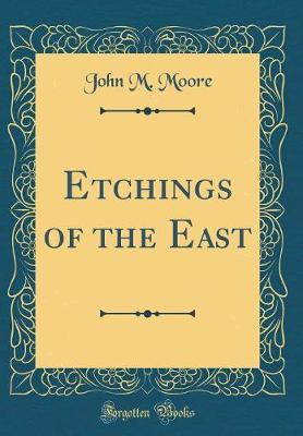 Etchings of the East (Classic Reprint) by John M. Moore image