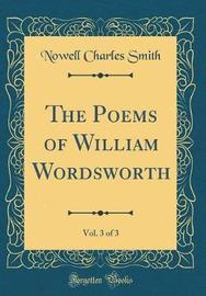 The Poems of William Wordsworth, Vol. 3 of 3 (Classic Reprint) by Nowell Charles Smith image