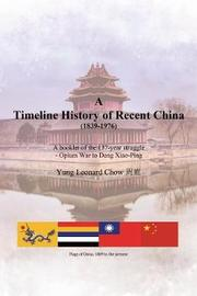 A Timeline History of Recent China (1839-1976) by Yung Leonard Chow image