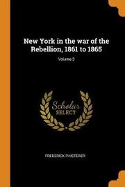 New York in the War of the Rebellion, 1861 to 1865; Volume 3 by Frederick Phisterer