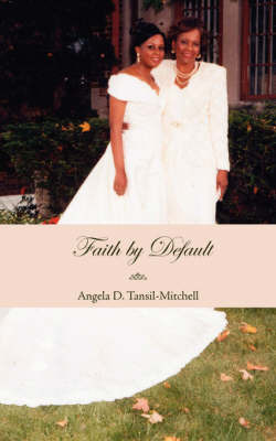 Faith by Default by Angela D. Tansil-Mitchell