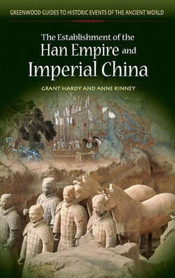 The Establishment of the Han Empire and Imperial China by Grant R. Hardy