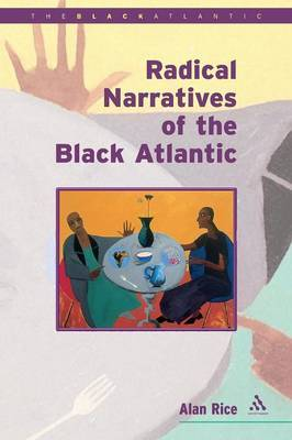 Radical Narratives of the Black Atlantic by Alan Rice