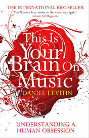 This Is Your Brain On Music by Daniel J Levitin
