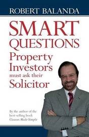 Smart Questions Property Investors Must Ask Their Solicitor by Robert Balanda