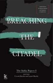 Breaching the Citadel - The India Papers by Urvashi Butalia