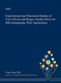 Experimental and Theoretical Studies of Twin Drivers and Biopsy Needle Driver for MR Elastography with Applications by YING ZHENG image