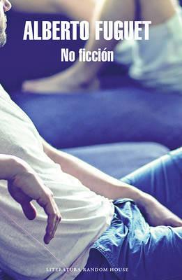 No Ficcian / Non-Fiction by Alberto Fuguet