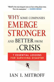 Why Some Companies Emerge Stronger and Better from a Crisis by Ian I Mitroff