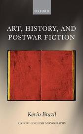 Art, History, and Postwar Fiction by Kevin Brazil