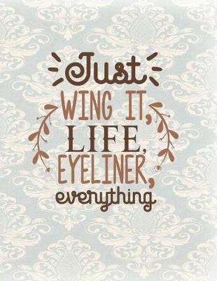 Just Wing It, Life, Eyeliner, Everything by Advanta Publishing