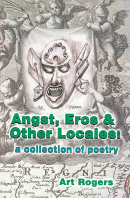Angst, Eros & Other Locales : A Collection of Poetry by Art Rogers image